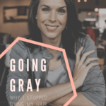"An image of a woman with graying hair smiling. Overlaid text reading ""Going Gray, Why I stopped dying my hair."""