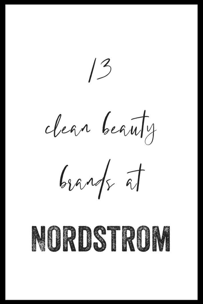 13 clean beauty brands at Nordstrom | Nordstrom is getting greener by the minute! Come see who they are stocking now! #cleanbeauty #cleanliving #thisorganicgirl