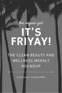 the clean beauty and wellness weekly roundup