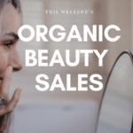 listing out this weekend's organic beauty sales