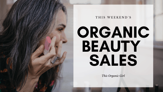 listing this weekends organic beauty sales